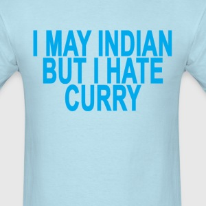 i_may_be_indian_but_i_hate_curry_tshirts - Men's T-Shirt