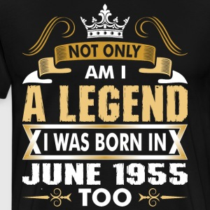 Not Only Am I A Legend I Was Born In June 1955 T-Shirts - Men's Premium T-Shirt