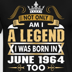 Not Only Am I A Legend I Was Born In June 1964 T-Shirts - Men's Premium T-Shirt