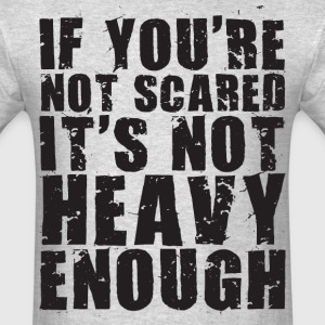 If You're Not Scared It's Not Heavy Enough T-Shirts - Men's T-Shirt