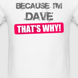 Because Im Dave - Men's T-Shirt