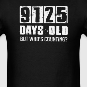 25 Years 9125 Days Old Who's Counting T-Shirts - Men's T-Shirt