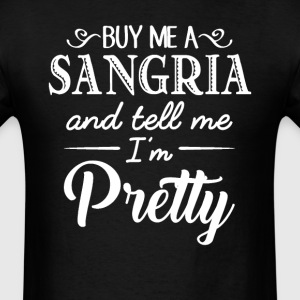 Feed Me Sangria & Tell Me I'm Pretty T-Shirts - Men's T-Shirt