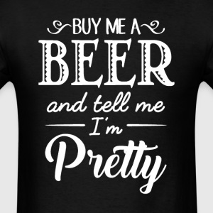 Feed Me Beer & Tell Me I'm Pretty T-Shirts - Men's T-Shirt