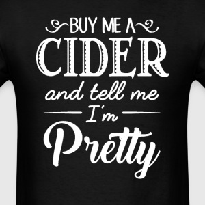 Feed Me Cider & Tell Me I'm Pretty T-Shirts - Men's T-Shirt