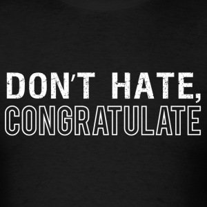 Don't Hate, Congratulate - Men's T-Shirt