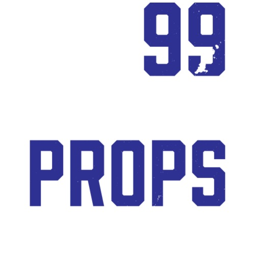99 Problems Props Ain't 1