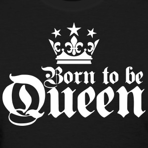 Born to be QUEEN 01 Birthday black T-Shirt - Women's T-Shirt