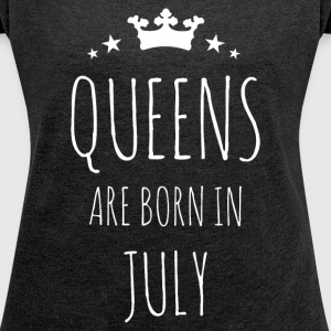 Queens Are Born In July T-Shirts - Women's Roll Cuff T-Shirt