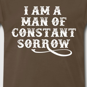 I Am A Man Of Constant Sorrow T-Shirts - Men's Premium T-Shirt