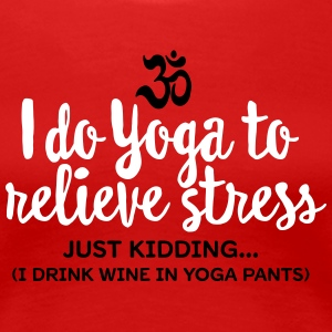 I do yoga to relieve stress - just kidding... T-Shirts - Women's Premium T-Shirt