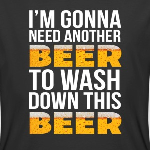 I'm Gonna Need Another Beer To Wash Down This Beer - Men's 50/50 T-Shirt