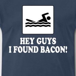 Hey Guys I Found Bacon! T-Shirts - Men's Premium T-Shirt