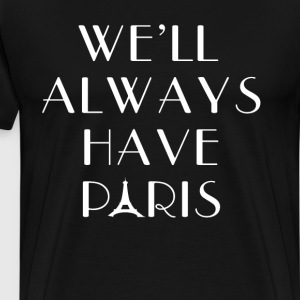 We'll Always Have Paris T-Shirts - Men's Premium T-Shirt
