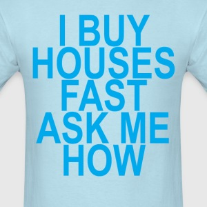 i_buy_houses_fast_ask_me_how__men_t_shir - Men's T-Shirt
