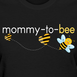 Mommy To Bee.. T-Shirts - Women's T-Shirt