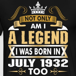 Not Only Am I A Legend I Was Born In July 1932 T-Shirts - Men's Premium T-Shirt