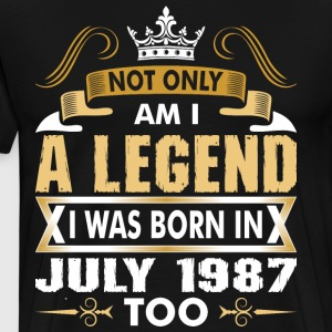 Not Only Am I A Legend I Was Born In July 1987 T-Shirts - Men's Premium T-Shirt