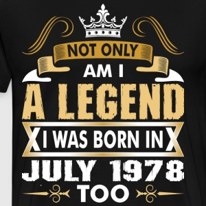 Not Only Am I A Legend I Was Born In July 1978 T-Shirts - Men's Premium T-Shirt