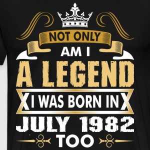 Not Only Am I A Legend I Was Born In July 1982 T-Shirts - Men's Premium T-Shirt