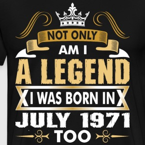Not Only Am I A Legend I Was Born In July 1971 T-Shirts - Men's Premium T-Shirt