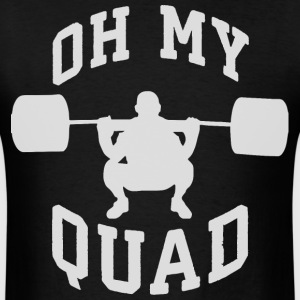 OH MY QUAD - Squat - Leg Day T-Shirts - Men's T-Shirt