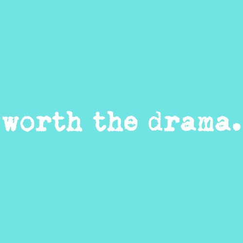 worth the drama
