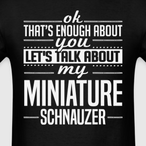 Let's Talk About My Miniature Schnauzer T-Shirts - Men's T-Shirt