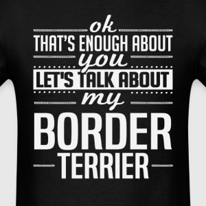 Let's Talk About My Border Terrier T-Shirts - Men's T-Shirt