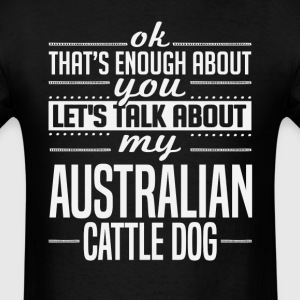 Let's Talk About My Australian Cattle Dog T-Shirts - Men's T-Shirt