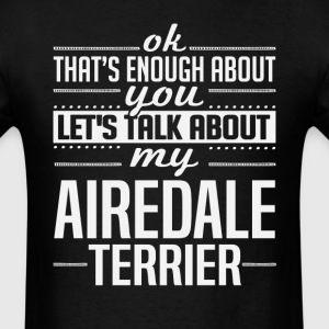 Let's Talk About My Airedale Terrier T-Shirts - Men's T-Shirt