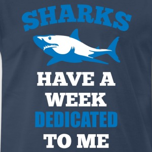 Sharks Have A Week Dedicated To Me T-Shirts - Men's Premium T-Shirt