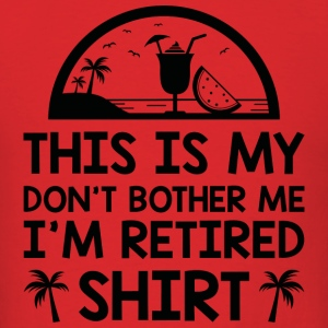 I'm Retired - Men's T-Shirt