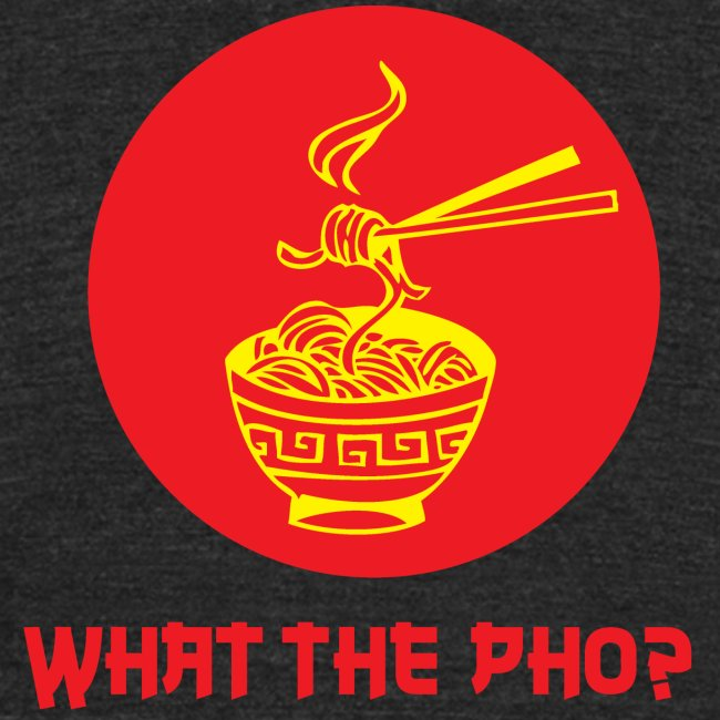 What the Pho? Tee (Unisex Fitted)