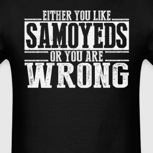 Either You Like Samoyeds Or Wrong T-Shirts - Men's T-Shirt