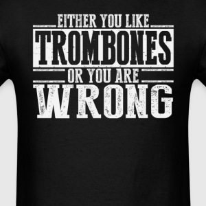Either You Like Trombones Or Wrong T-Shirts - Men's T-Shirt
