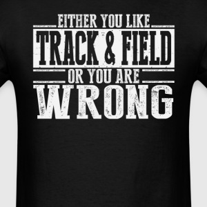 Either You Like Track and Field Or Wrong T-Shirts - Men's T-Shirt