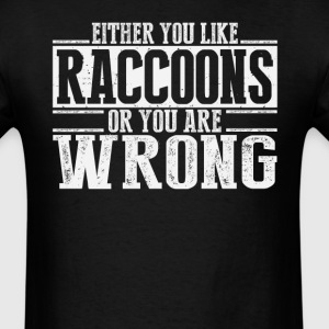 Either You Like Raccoons Or Wrong T-Shirts - Men's T-Shirt
