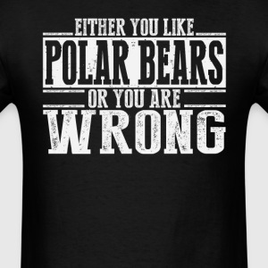 Either You Like Polar Bears Or Wrong T-Shirts - Men's T-Shirt