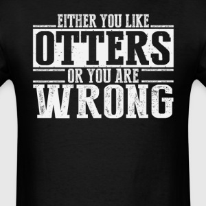 Either You Like Otters Or Wrong T-Shirts - Men's T-Shirt