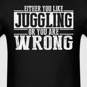 Either You Like Juggling Or Wrong T-Shirts - Men's T-Shirt