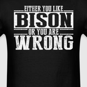 Either You Like Bison Or Wrong T-Shirts - Men's T-Shirt