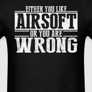 Either You Like Airsoft Or Wrong T-Shirts - Men's T-Shirt