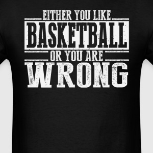Either You Like Basketball Or Wrong T-Shirts - Men's T-Shirt