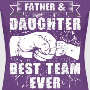 Father And Daughter Best Team Ever T-Shirts - Women's Premium T-Shirt