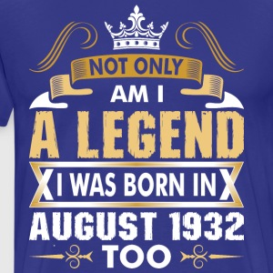 Not Only Am I A Legend I Was Born In August 1932 T-Shirts - Men's Premium T-Shirt