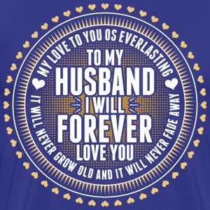To My Husband I Will Forever Love You T-Shirts - Men's Premium T-Shirt