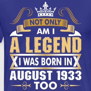 Not Only Am I A Legend I Was Born In August 1933 T-Shirts - Men's Premium T-Shirt