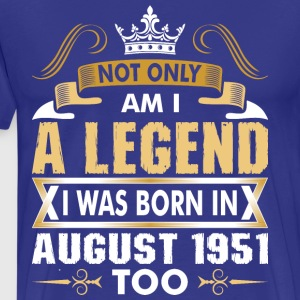 Not Only Am I A Legend I Was Born In August 1951 T-Shirts - Men's Premium T-Shirt