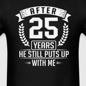 After 25 Years Anniversary He Still Puts Up With M T-Shirts - Men's T-Shirt